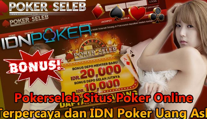 Pokerseleb Situs Poker Online Terpercaya dan IDN Poker Uang Asli