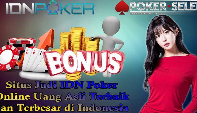 Situs Judi IDN Poker Online Uang Asli Terbaik dan Terbesar di Indonesia