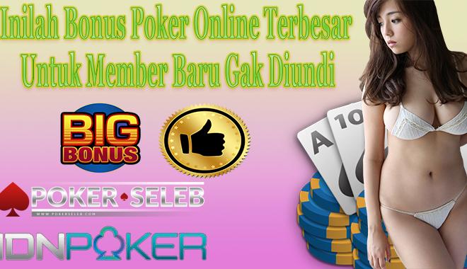 Inilah Bonus Poker Online Terbesar Untuk Member Baru Gak Diundi
