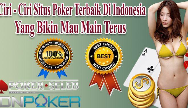 Ciri – Ciri Situs Poker Terbaik di Indonesia Yang Bikin Mau Main Terus