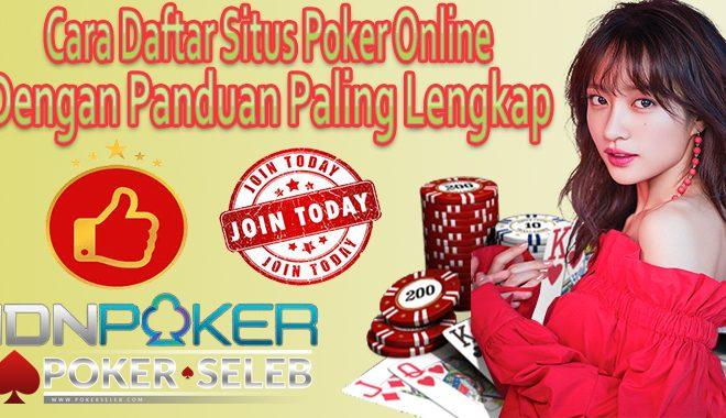 Cara Daftar Situs Poker Online Dengan Panduan Paling Lengkap