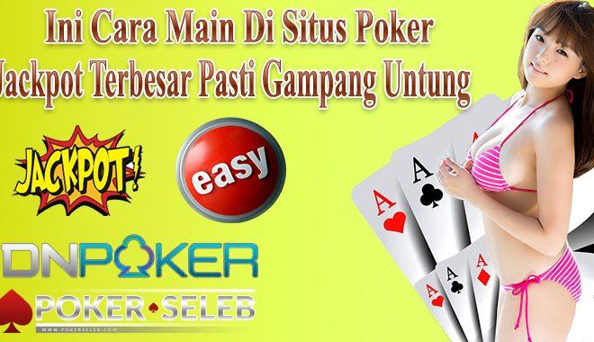 Ini Cara Main di Situs Poker Jackpot Terbesar Pasti Gampang Untung