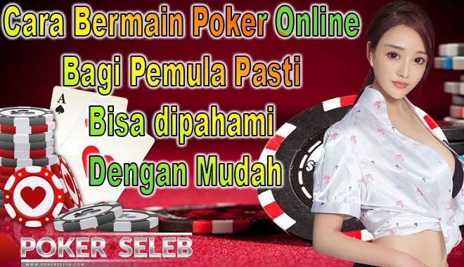 Cara Bermain Poker Online Bagi Pemula Bisa dipahami Dengan Mudah