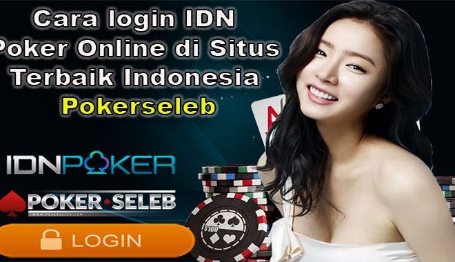 Cara login IDN Poker Online di Situs Terbaik Indonesia Pokerseleb