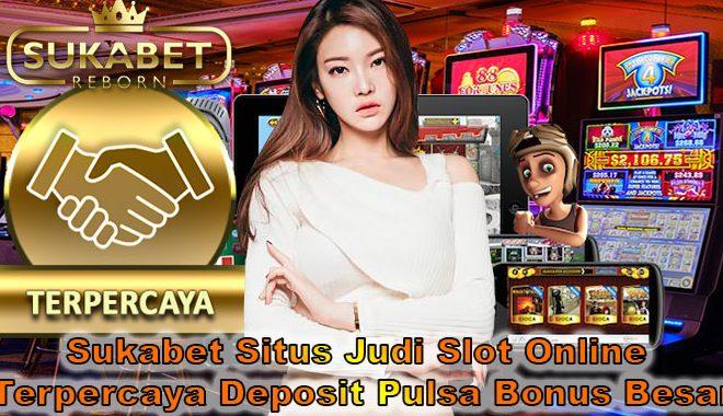 Sukabet Situs Judi Slot Online Terpercaya Deposit Pulsa Bonus Besar
